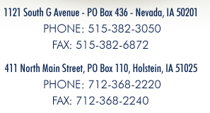 Nevada Location: 1121 South G Avenue- PO Box 436- Nevada, IA 50201 | Holstein Location: 117 South Main Street- PO Box 110- Holstein, IA 51025
